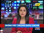 Gwadar port takeover raises concern in India.